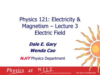 Physics 121: Electricity  Magnetism   Lecture 3 Electric Field