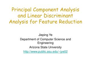 Principal Component Analysis and Linear Discriminant Analysis for Feature Reduction