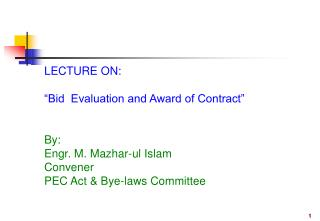"LECTURE ON: ""Bid  Evaluation and Award of Contract"" By: Engr. M. Mazhar-ul Islam Convener"