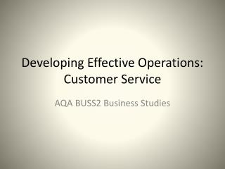Developing Effective Operations: Customer Service