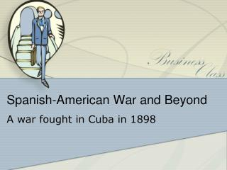 Spanish-American War and Beyond