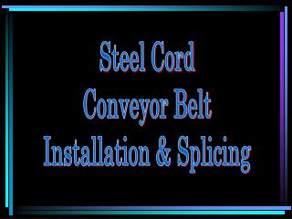 Steel Cord Conveyor Belt Installation & Splicing
