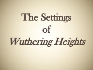 The Settings  of  Wuthering  Heights