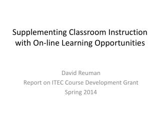 Supplementing Classroom Instruction with On-line Learning Opportunities