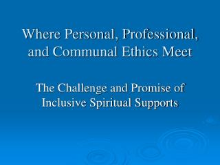 Where Personal, Professional, and Communal Ethics Meet