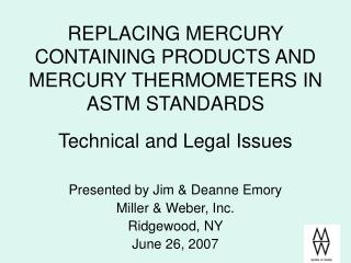 REPLACING MERCURY CONTAINING PRODUCTS AND MERCURY THERMOMETERS IN ASTM STANDARDS Technical and Legal Issues