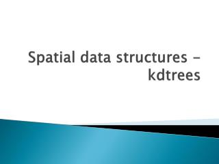 Spatial data structures - kdtrees