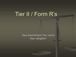 Tier II / Form R's