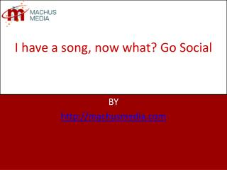I have a song, now what? Go Social
