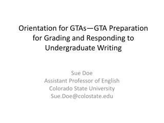 Orientation for GTAs—GTA  Preparation for Grading and  Responding to Undergraduate Writing