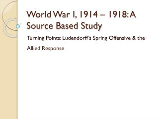 World War I, 1914 – 1918: A Source Based Study