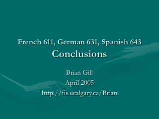 French 611, German 631, Spanish 643 Conclusions