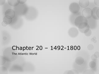 Chapter 20 – 1492-1800