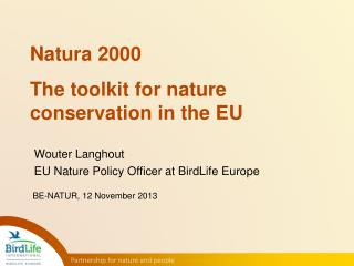 Wouter Langhout EU Nature Policy Officer at  BirdLife  Europe