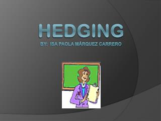 Hedging  By:  Isa Paola Márquez carrero