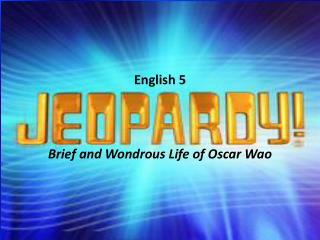 English 5 Brief and Wondrous Life of Oscar  Wao