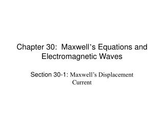 Chapter 30:  Maxwell ' s Equations and Electromagnetic Waves