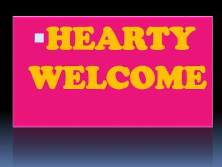 HEARTY WELCOME