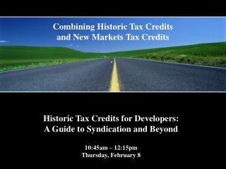 Historic Tax Credits for Developers: A Guide to Syndication and Beyond 10:45am – 12:15pm Thursday, February 8