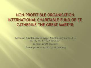 Non- profitible organisation  International Charitable Fund of St. Catherine the Great Martyr