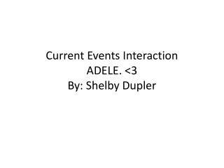 Current Events  Interaction ADELE. <3  By: Shelby  Dupler