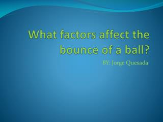 What factors affect the bounce of a ball?