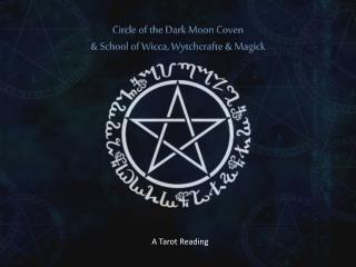 Circle  of the Dark Moon Coven  & School of Wicca,  Wytchcrafte  & Magick