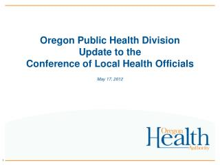 Oregon Public Health Division  Update to the Conference of Local Health Officials