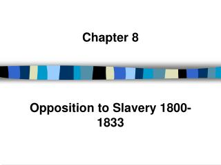 Chapter 8 Opposition to Slavery 1800-1833