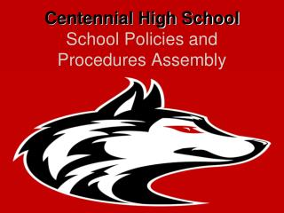 Centennial High School School Policies and  Procedures Assembly