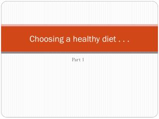 Choosing a healthy diet . . .
