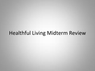 Healthful Living Midterm Review