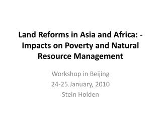 Land Reforms in Asia and Africa: - Impacts on Poverty and Natural Resource Management