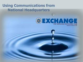 Using Communications from  National Headquarters
