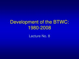 Development of the BTWC: 1980-2008