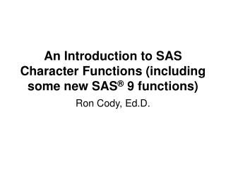 An Introduction to SAS Character Functions (including some new SAS ®  9 functions)