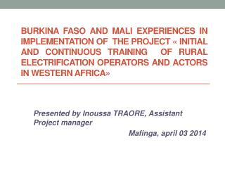 Presented  by Inoussa TRAORE, Assistant Project manager Mafinga ,  april  03 2014