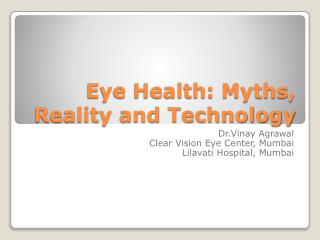 Eye Health: Myths, Reality and Technology