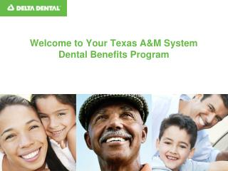 Welcome to Your Texas A&M System Dental Benefits Program