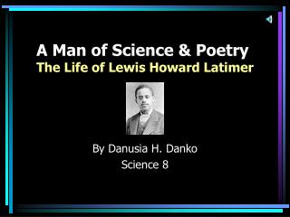 A Man of Science & Poetry The Life of Lewis Howard Latimer