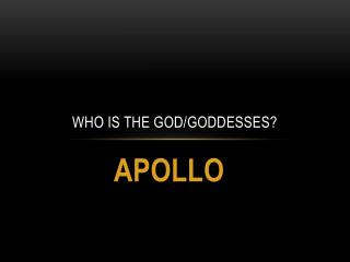 Who is the god/goddesses?