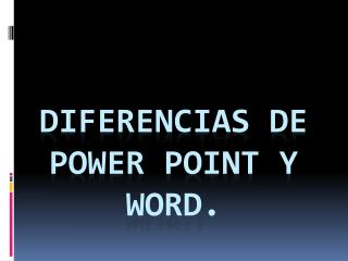 DIFERENCIAS DE POWER POINT Y WORD.