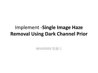 Implement - Single Image Haze Removal Using Dark Channel Prior