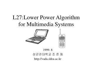 L27:Lower Power Algorithm for Multimedia Systems