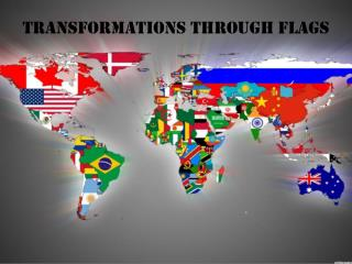 Transformations Through Flags