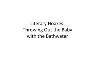 Literary Hoaxes: Throwing Out the Baby  with the Bathwater