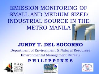 EMISSION MONITORING OF SMALL AND MEDIUM SIZED INDUSTRIAL SOURCE IN THE METRO MANILA