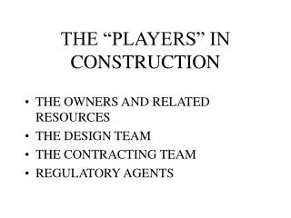 "THE ""PLAYERS"" IN CONSTRUCTION"
