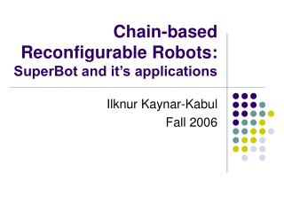 Chain-based Reconfigurable Robots:  SuperBot and it's applications