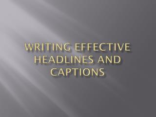 Writing Effective Headlines and captions